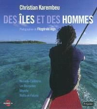 Des îles et des hommes : les Marquises, Mayotte, Wallis-et-Futuna, Nouvelle-Calédonie