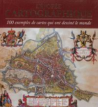 L'épopée cartographique : 100 exemples de cartes qui ont dessiné le monde