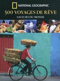 500 voyages de rêve : saveurs du monde