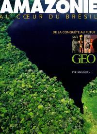 Amazonie : au coeur du Brésil : de la conquête au futur
