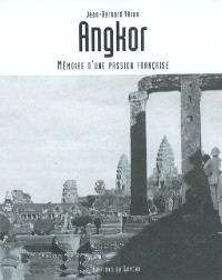 Angkor : mémoire d'une passion française