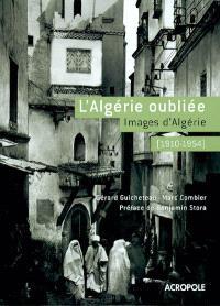 L'Algérie oubliée : images d'Algérie (1910-1954)