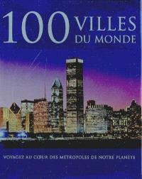 100 villes du monde : voyagez au coeur des métropoles de notre planète