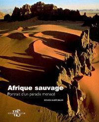 Afrique sauvage : portrait d'un paradis menacé