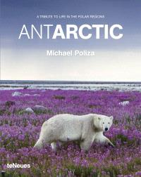Antarctic : a tribute to life in the polar regions
