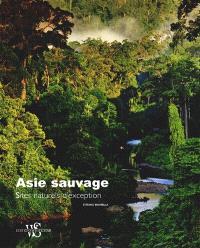 Asie sauvage : sites naturels d'exception