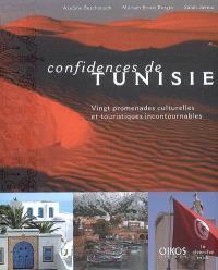 Confidences de Tunisie : vingt promenades culturelles et touristiques incontournables