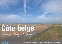 Côte belge : Ostende, Nieuport, Bruges... : histoire, villages, mer et nature, gastronomie