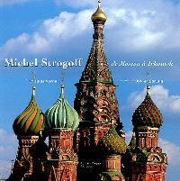 De Moscou à Irkoutsk : sur les pas de Michel Strogoff