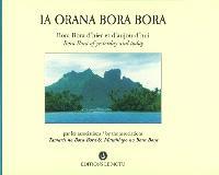 Ia Orana Bora Bora : Bora Bora d'hier et d'aujourd'hui = Ia Orana Bora Bora : Bora Bora of yesterday and today