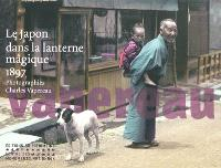 Le Japon dans la lanterne magique : photographies de Charles Vapereau, 1897