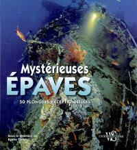 Mystérieuses épaves : 50 plongées exceptionnelles