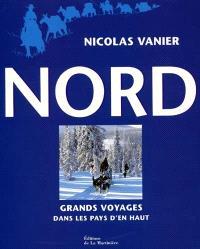 Nord : grands voyages dans les pays d'en haut
