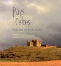 Pays celtes : hauts lieux et chemins secrets