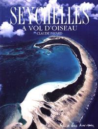 Seychelles, à vol d'oiseau : les îles granitiques, les îles sablonneuses du nord, les îles coralliennes du sud, les Amirantes, le groupe Alphonse, le groupe Farquhar, le groupe Aldabra