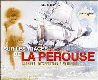 Sur les traces de La Pérouse : carnets d'expédition à Vanikoro