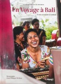 Un voyage à Bali : et une escapade à Lombok : à la découverte de l'île des dieux