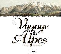 Voyage au coeur des Alpes : deux siècles de gravures anciennes du mont Blanc au Cervin