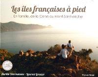 Les îles françaises à pied : en famille, de la Corse au Mont-Saint-Michel