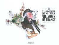 A la rencontre des plus beaux villages de France : 155 portraits de villages et leurs villageois