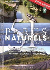 51 parcs naturels régionaux : paysages, sites, faune & flore, découverte des produits parcs, activités, balades & randonnées : guide officiel
