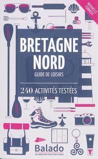 Bretagne Nord : guide de loisirs : 240 activités testées