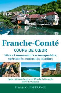 Franche-Comté, coups de coeur : sites et monuments remarquables, spécialités, curiosités insolites