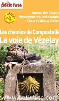 La voie de Vézelay : les chemins de Compostelle : journal des étapes, hébergement, restaurants, lieux et sites à visiter