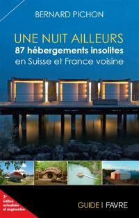 Une nuit ailleurs : 87 hébergements insolites en Suisse et France voisine