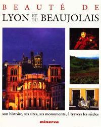 Beauté de Lyon et du Beaujolais : son histoire, ses sites, ses monuments, à travers l'histoire
