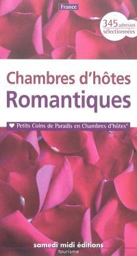 Chambres d'hôtes romantiques : petits coins de paradis en chambres d'hôtes : 345 adresses sélectionnées