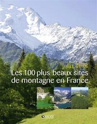 Les 100 plus beaux sites de montagne en France : le guide