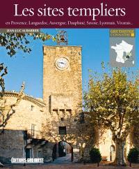 Les sites templiers en Provence, Languedoc, Auvergne, Dauphiné, Savoie, Lyonnais, Vivarais...