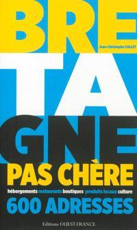 Bretagne pas chère : 600 adresses : hébergements, restaurants, boutiques, produits locaux, culture