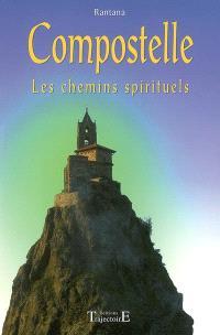 Compostelle : les chemins spirituels : la voie du Puy, la voie de Vézelay et un détour par les fontaines de dévotion, la camino frances