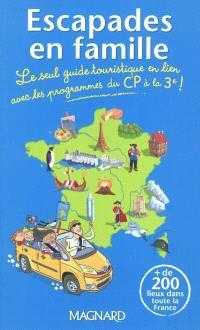 Escapades en famille : le seul guide touristique en lien avec les programmes du CP à la 3e !