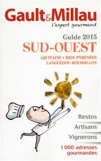 Guide 2015 Sud-Ouest : Aquitaine, Midi-Pyrénées, Languedoc-Roussillon : restos, artisans, vignerons, 1.000 adresses gourmandes