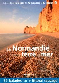 La Normandie entre terre et mer : 25 balades sur le littoral sauvage : sur les sites protégés du Conservatoire du littoral