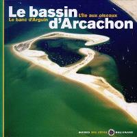 Le bassin d'Arcachon : l'île aux oiseaux, le banc d'Arguin