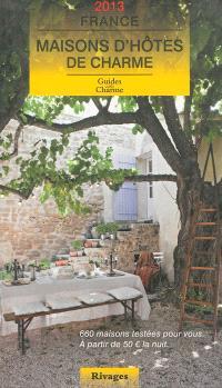 Maisons d'hôtes de charme, France 2013 : bed and breakfast à la française
