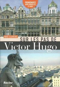 Sur les pas de Victor Hugo : promenades entre Bruxelles et Paris