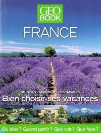 Geobook France : séjours, week-ends, escapades : bien choisir ses vacances, où aller ? quand partir ? que voir ? que faire ?