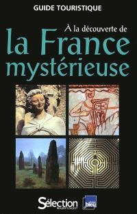 A la découverte de la France mystérieuse : guide touristique
