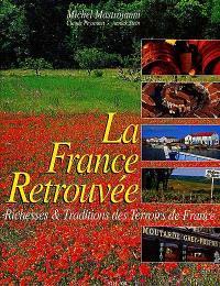 La France retrouvée : richesses et traditions des terroirs de France