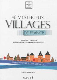 40 mystérieux villages de France : légendes, trésors, lieux insolites, bonnes adresses