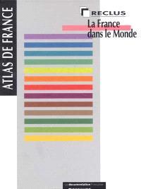 Atlas de France. Volume 1, La France dans le monde