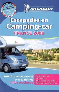Escapades en camping-car France 2008 : 100 circuits-découverte avec toutes les infos pratiques
