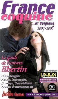 France coquine... et Belgique : 2007-2008 : le guide de l'univers libertin