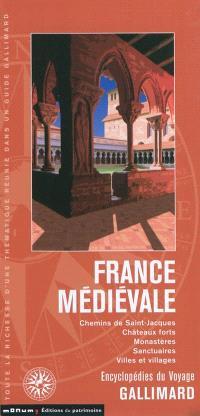 France médiévale : chemins de Saint-Jacques, châteaux forts, monastères, sanctuaires, villes et villages