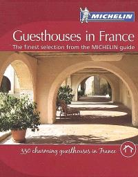Guesthouses in France : the finest selection from the Michelin guide : 330 charming guesthouses in France